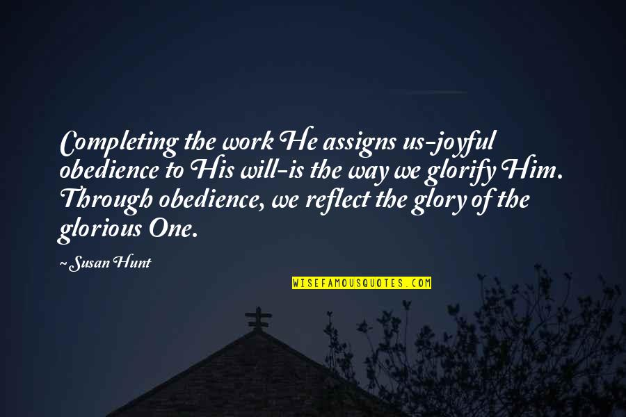 One Religion One God Quotes By Susan Hunt: Completing the work He assigns us-joyful obedience to