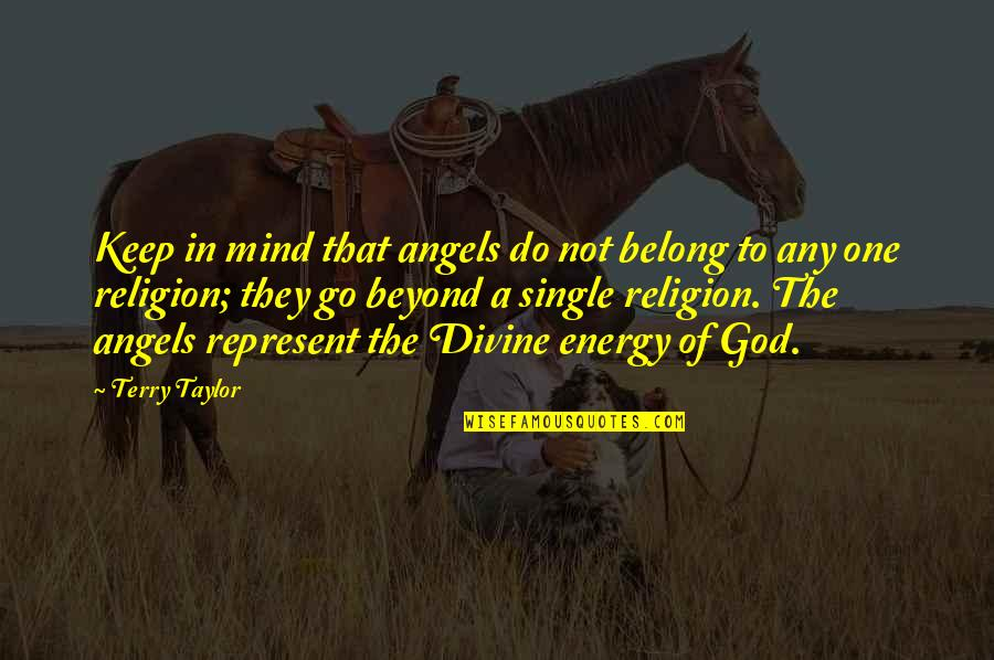 One Religion One God Quotes By Terry Taylor: Keep in mind that angels do not belong
