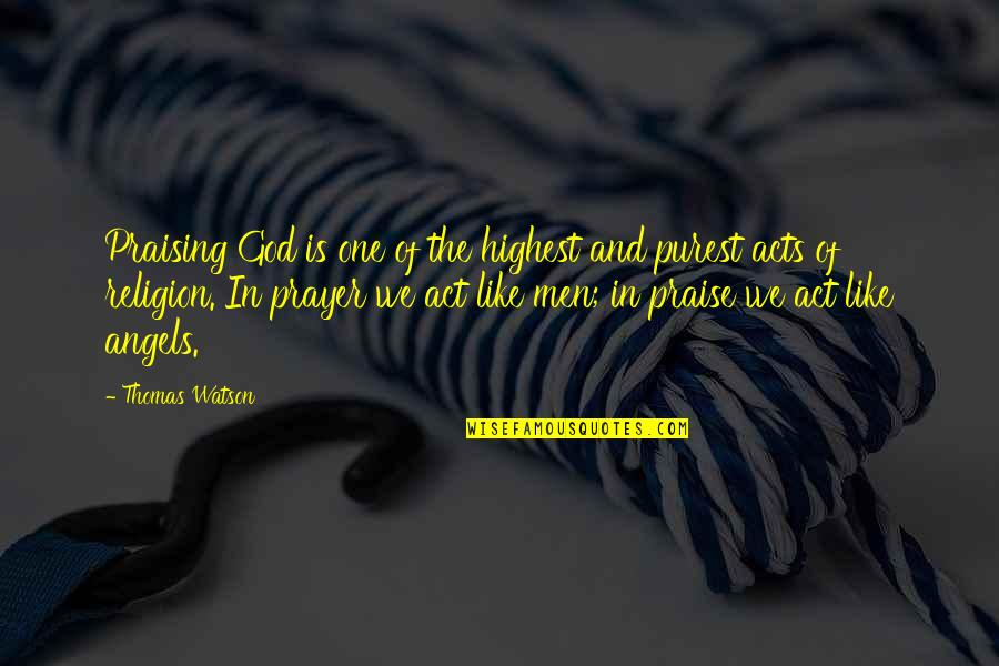 One Religion One God Quotes By Thomas Watson: Praising God is one of the highest and