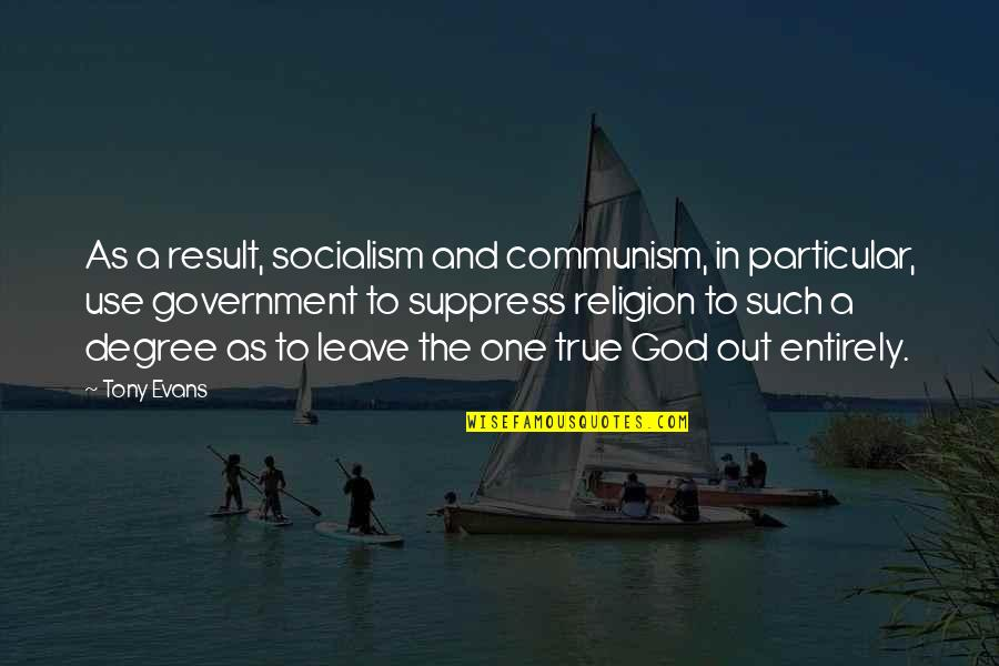 One Religion One God Quotes By Tony Evans: As a result, socialism and communism, in particular,