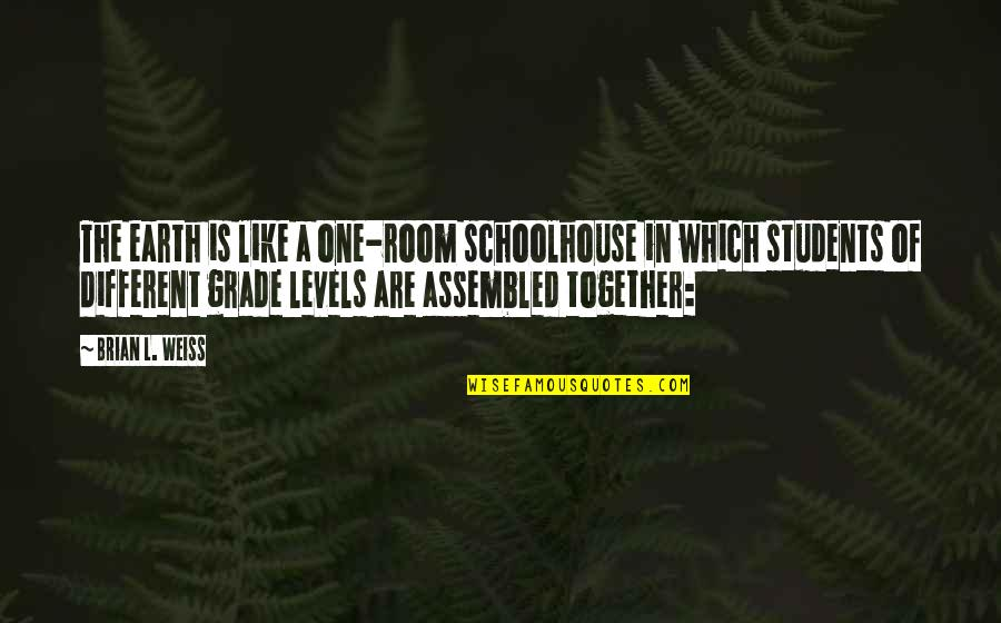 One Room Schoolhouse Quotes By Brian L. Weiss: The earth is like a one-room schoolhouse in