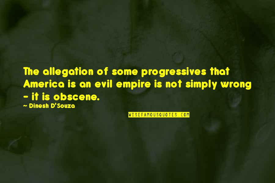 One Room Schoolhouse Quotes By Dinesh D'Souza: The allegation of some progressives that America is