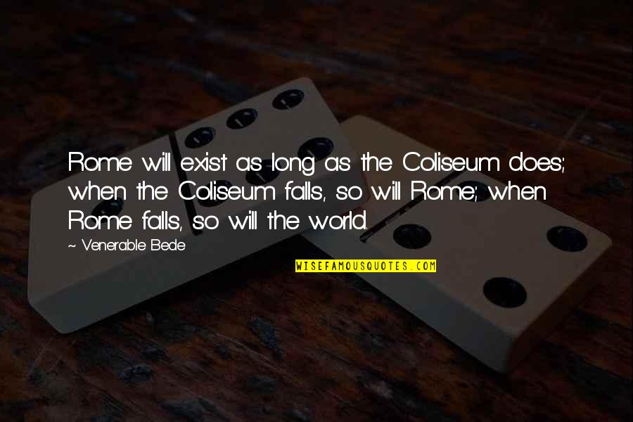 One Room Schoolhouse Quotes By Venerable Bede: Rome will exist as long as the Coliseum