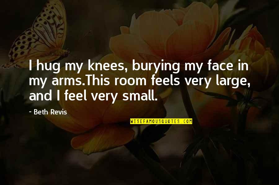 One Sided Effort Relationship Quotes By Beth Revis: I hug my knees, burying my face in