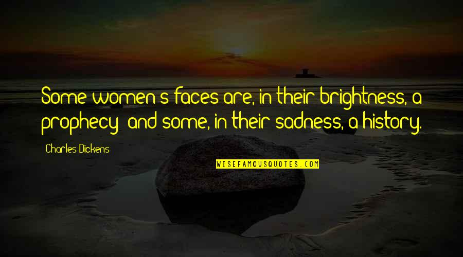 One Sided Effort Relationship Quotes By Charles Dickens: Some women's faces are, in their brightness, a