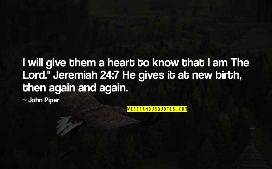 One Sided Effort Relationship Quotes By John Piper: I will give them a heart to know