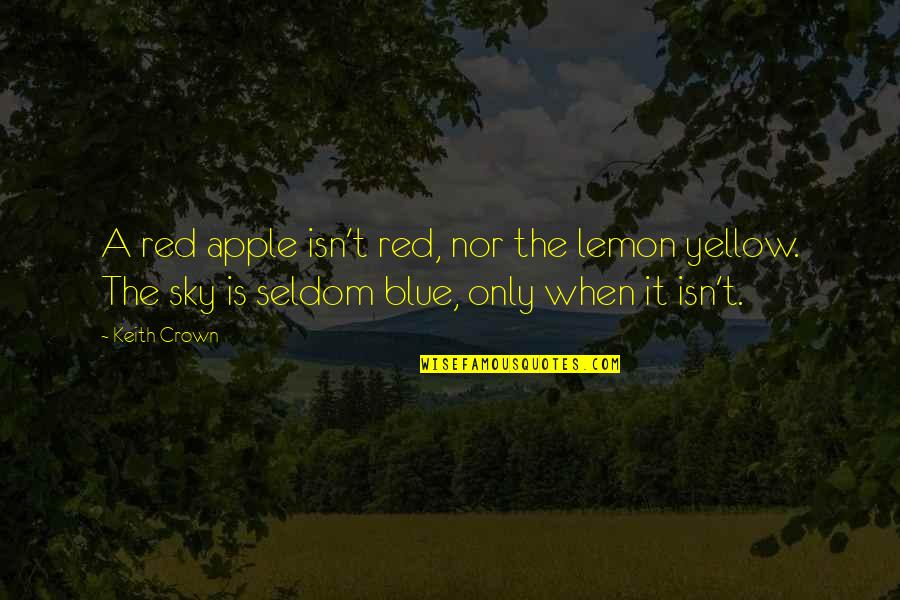 One Sided Effort Relationship Quotes By Keith Crown: A red apple isn't red, nor the lemon