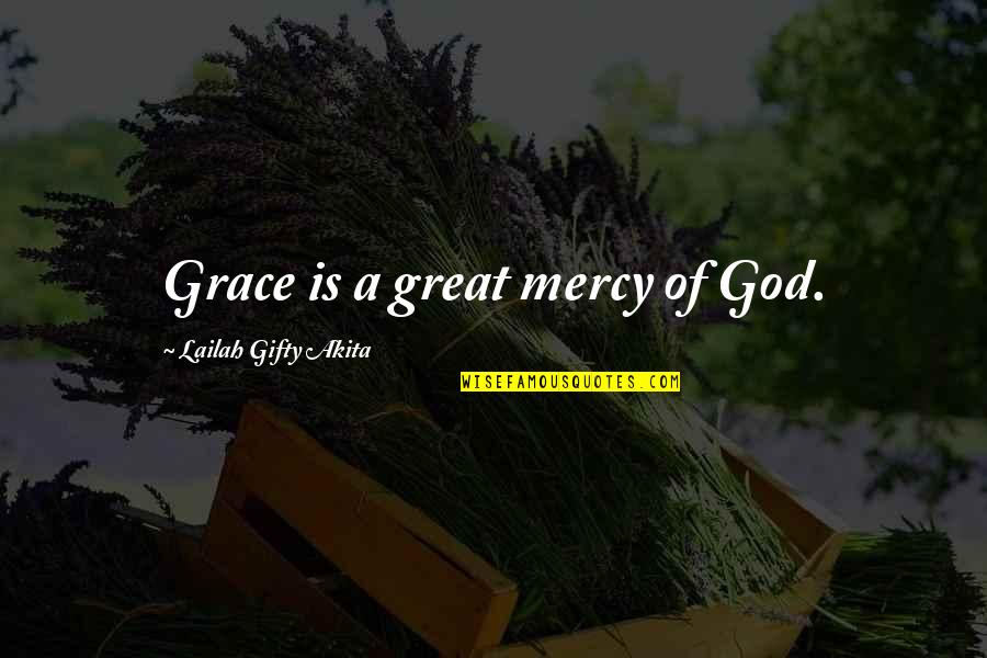 One Sided Effort Relationship Quotes By Lailah Gifty Akita: Grace is a great mercy of God.