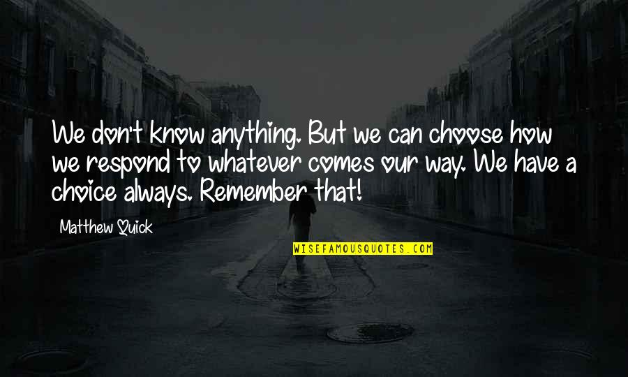 One Sided Effort Relationship Quotes By Matthew Quick: We don't know anything. But we can choose