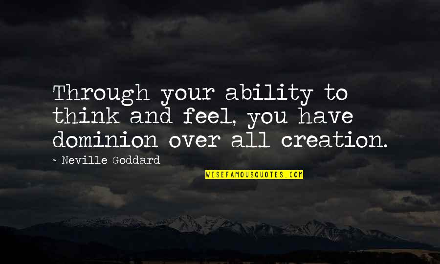 One Sided Effort Relationship Quotes By Neville Goddard: Through your ability to think and feel, you