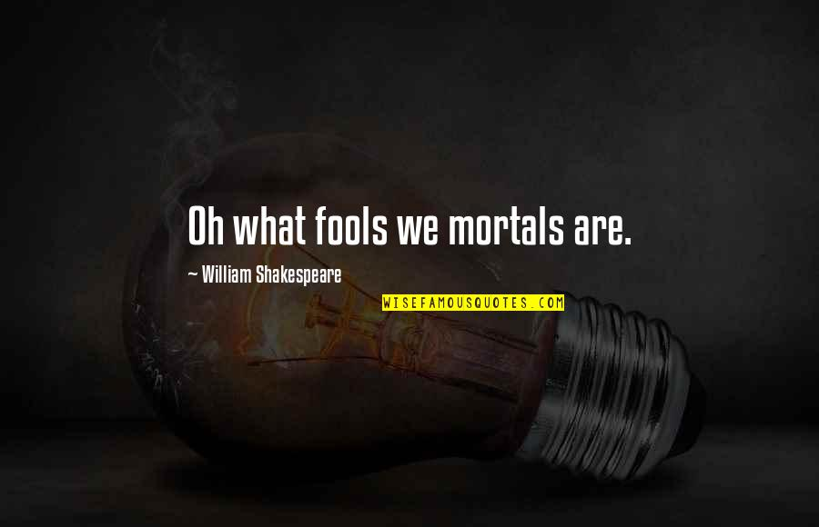 One Sided Effort Relationship Quotes By William Shakespeare: Oh what fools we mortals are.
