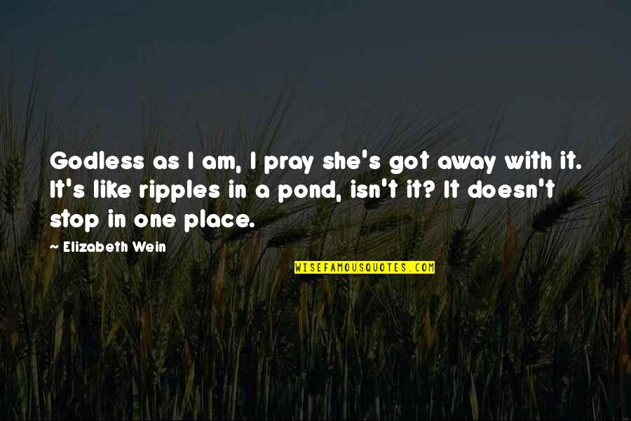 One That Got Away Quotes By Elizabeth Wein: Godless as I am, I pray she's got