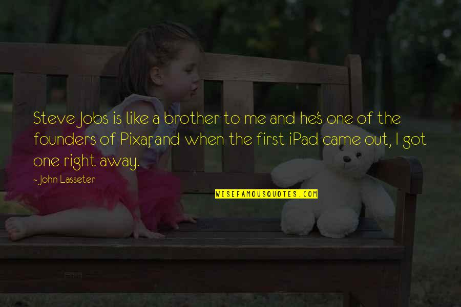 One That Got Away Quotes By John Lasseter: Steve Jobs is like a brother to me
