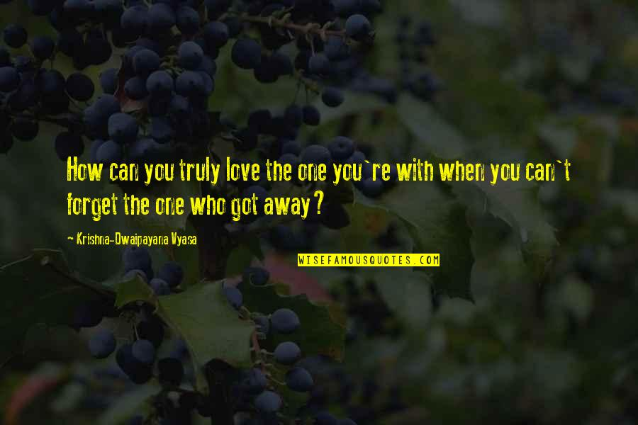 One That Got Away Quotes By Krishna-Dwaipayana Vyasa: How can you truly love the one you're