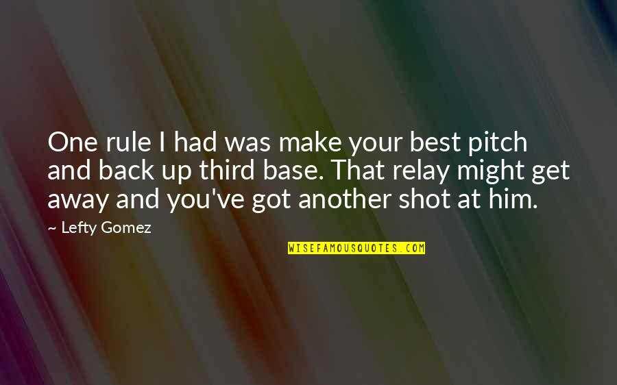 One That Got Away Quotes By Lefty Gomez: One rule I had was make your best