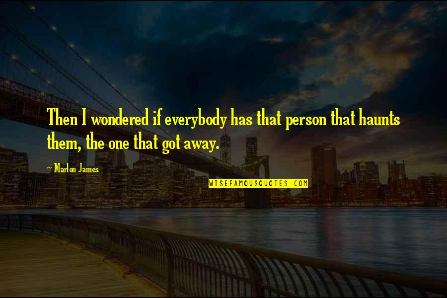 One That Got Away Quotes By Marlon James: Then I wondered if everybody has that person