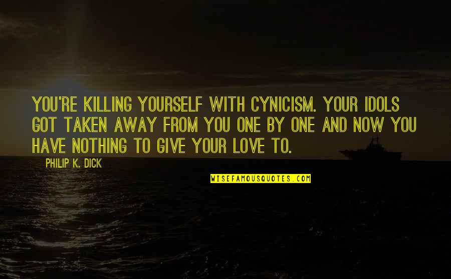 One That Got Away Quotes By Philip K. Dick: You're killing yourself with cynicism. Your idols got