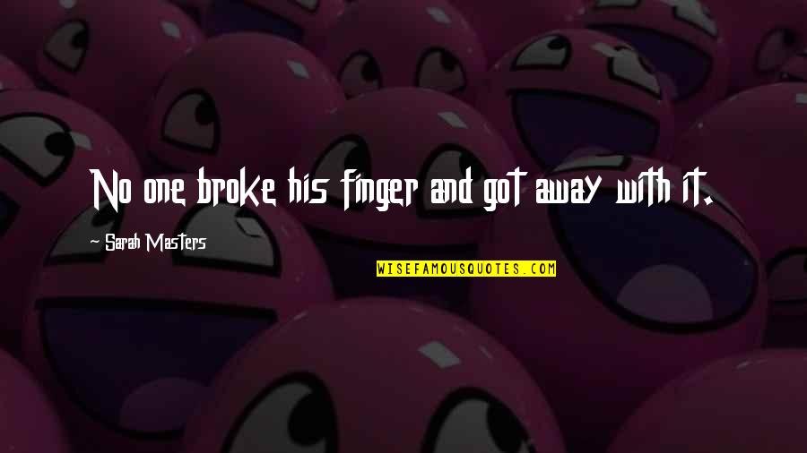 One That Got Away Quotes By Sarah Masters: No one broke his finger and got away