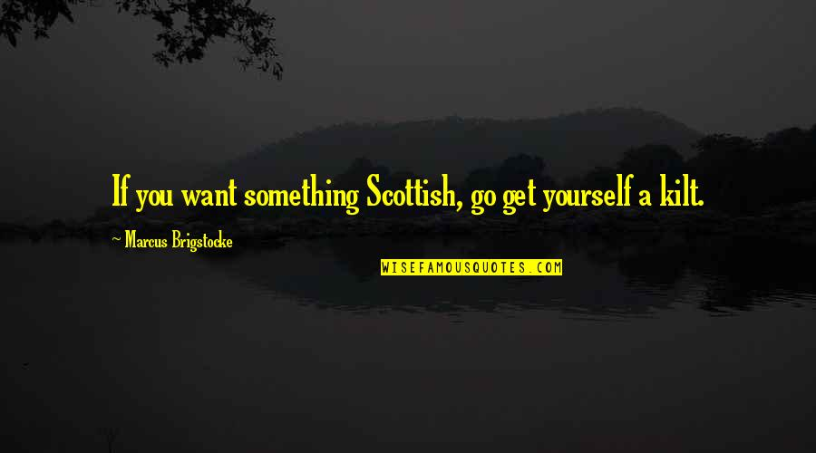 One Tree Hill 5x13 Quotes By Marcus Brigstocke: If you want something Scottish, go get yourself