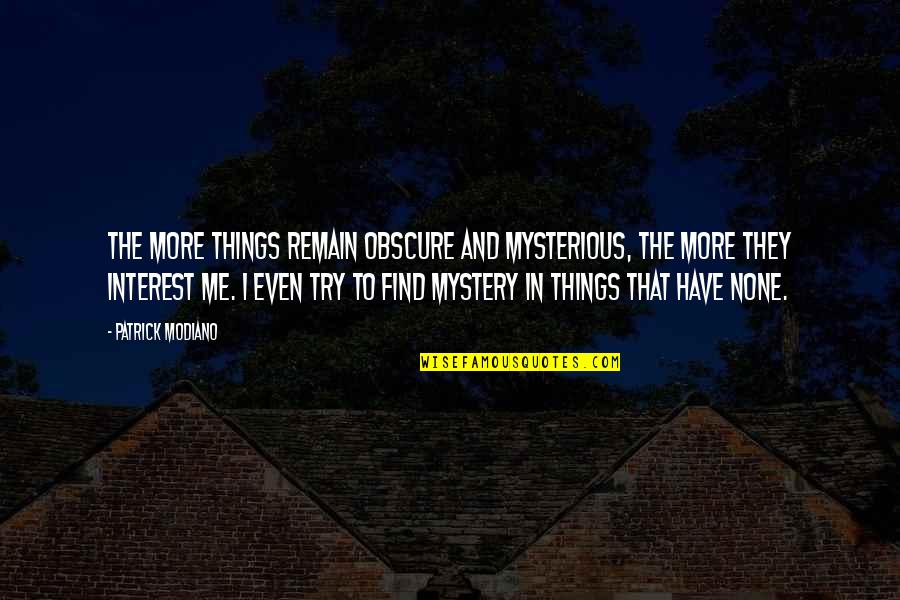 One Tree Hill 5x13 Quotes By Patrick Modiano: The more things remain obscure and mysterious, the