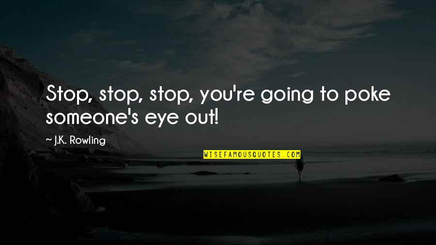 One Tree Hill Season 4 Episode 9 Quotes By J.K. Rowling: Stop, stop, stop, you're going to poke someone's