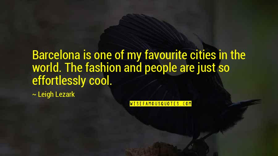 One Tree Hill Season 4 Episode 9 Quotes By Leigh Lezark: Barcelona is one of my favourite cities in