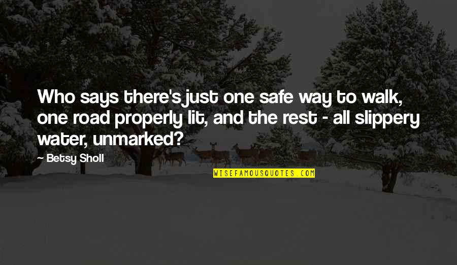 One Way Road Quotes By Betsy Sholl: Who says there's just one safe way to
