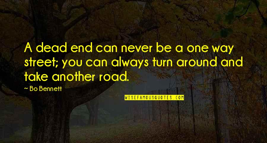 One Way Road Quotes By Bo Bennett: A dead end can never be a one