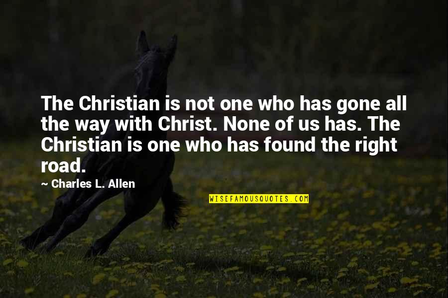 One Way Road Quotes By Charles L. Allen: The Christian is not one who has gone