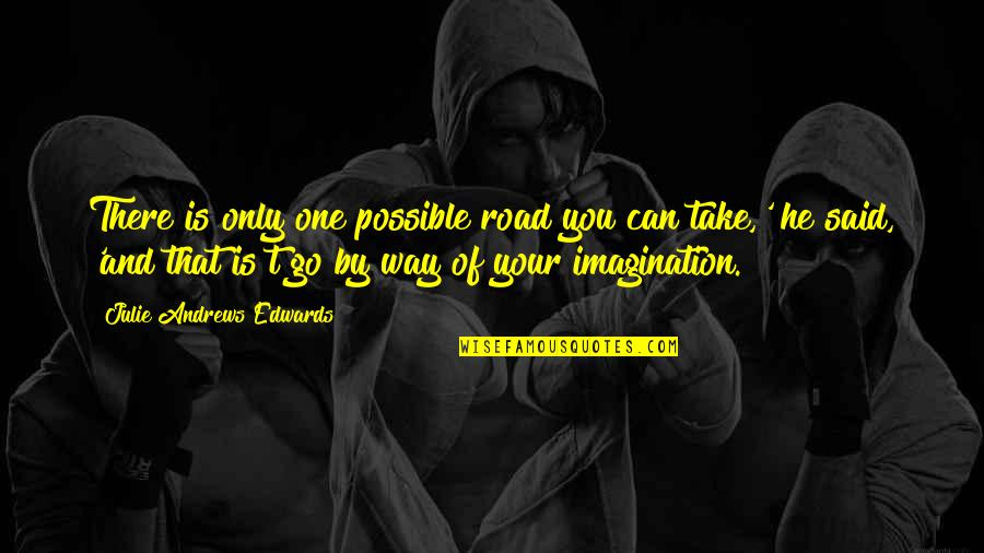 One Way Road Quotes By Julie Andrews Edwards: There is only one possible road you can