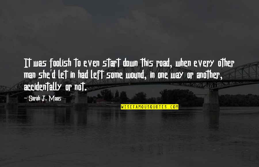 One Way Road Quotes By Sarah J. Maas: It was foolish to even start down this