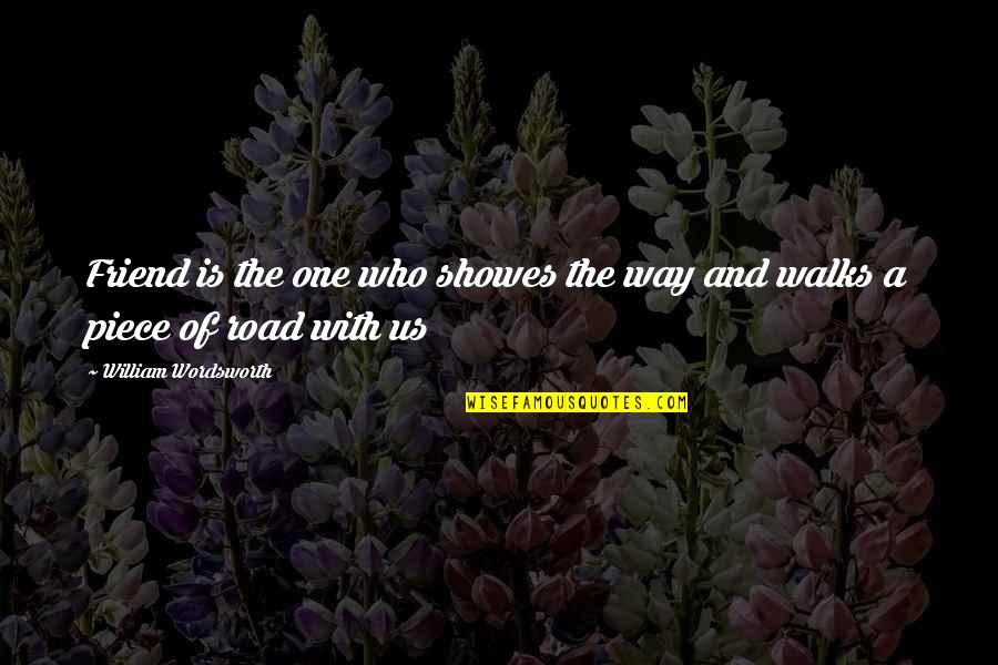 One Way Road Quotes By William Wordsworth: Friend is the one who showes the way