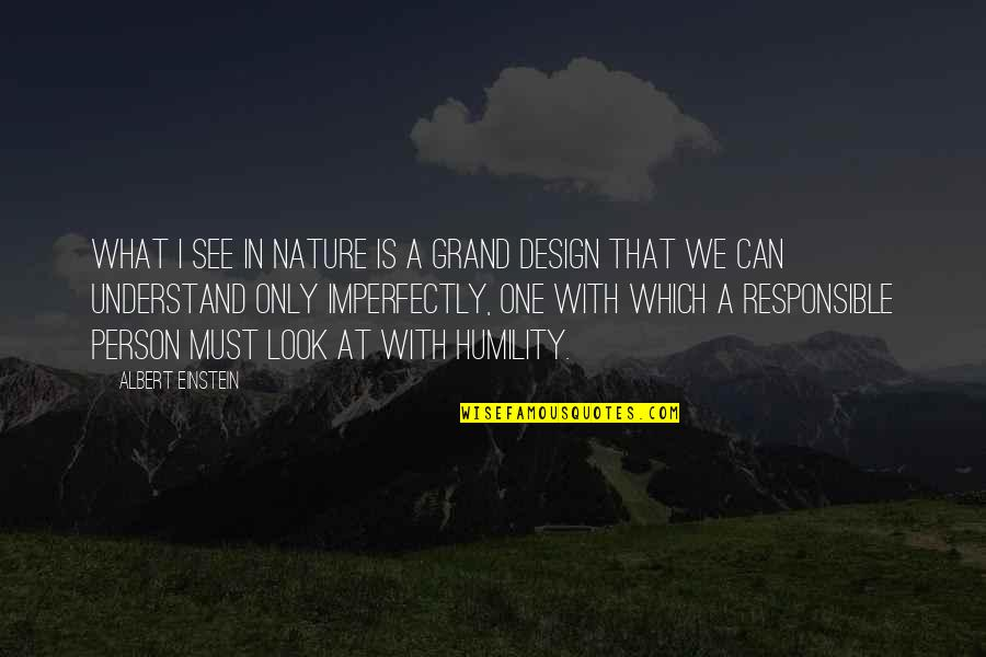 One With Nature Quotes By Albert Einstein: What I see in Nature is a grand