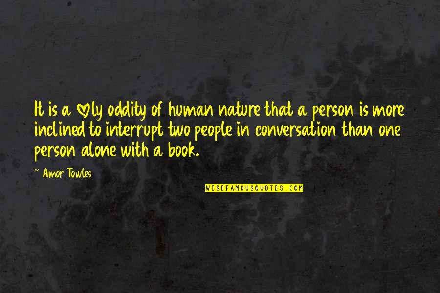 One With Nature Quotes By Amor Towles: It is a lovely oddity of human nature
