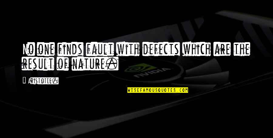 One With Nature Quotes By Aristotle.: No one finds fault with defects which are
