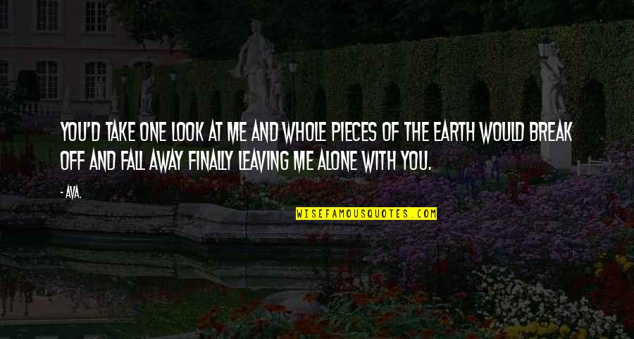 One With Nature Quotes By AVA.: you'd take one look at me and whole