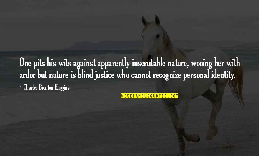 One With Nature Quotes By Charles Brenton Huggins: One pits his wits against apparently inscrutable nature,