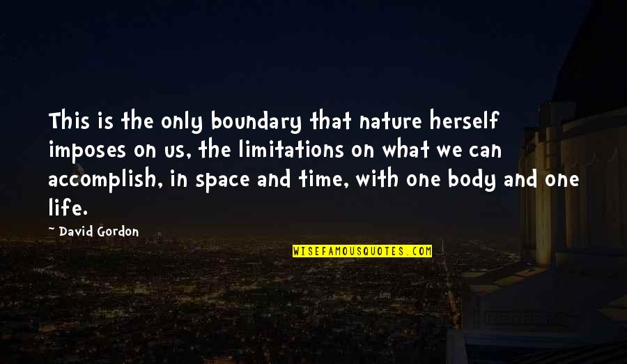 One With Nature Quotes By David Gordon: This is the only boundary that nature herself
