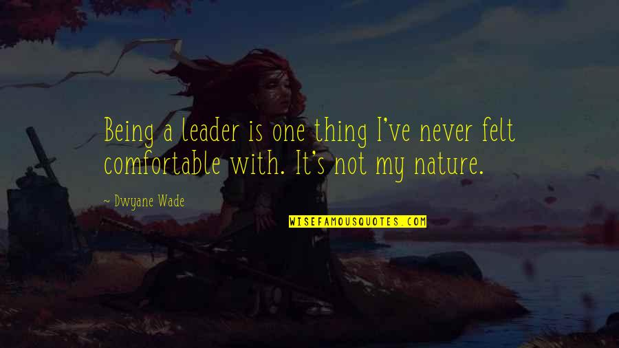 One With Nature Quotes By Dwyane Wade: Being a leader is one thing I've never