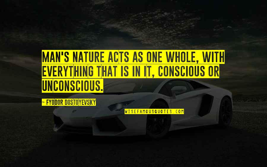 One With Nature Quotes By Fyodor Dostoyevsky: Man's nature acts as one whole, with everything