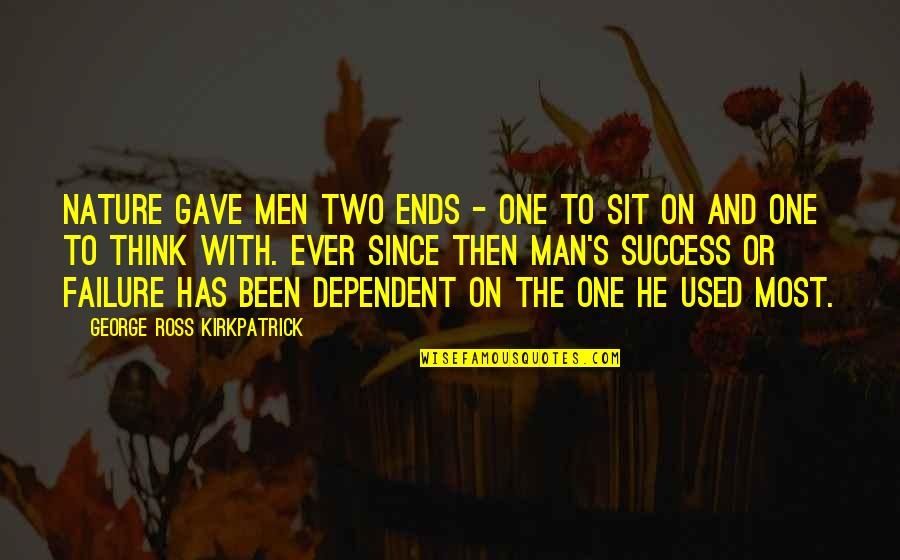 One With Nature Quotes By George Ross Kirkpatrick: Nature gave men two ends - one to