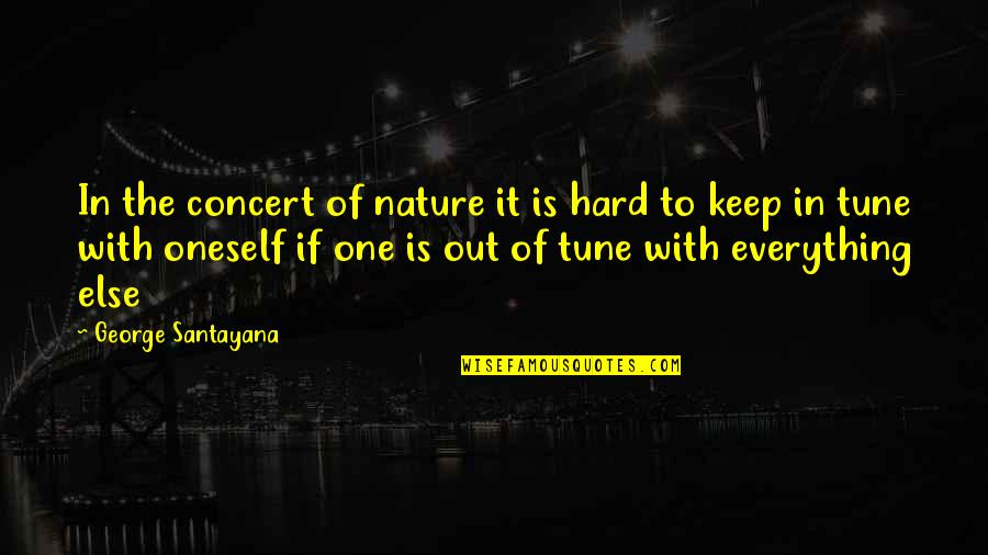One With Nature Quotes By George Santayana: In the concert of nature it is hard