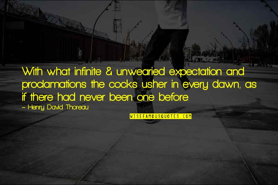 One With Nature Quotes By Henry David Thoreau: With what infinite & unwearied expectation and proclamations