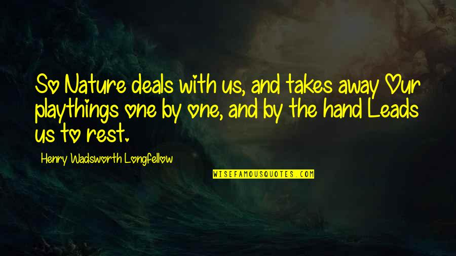 One With Nature Quotes By Henry Wadsworth Longfellow: So Nature deals with us, and takes away
