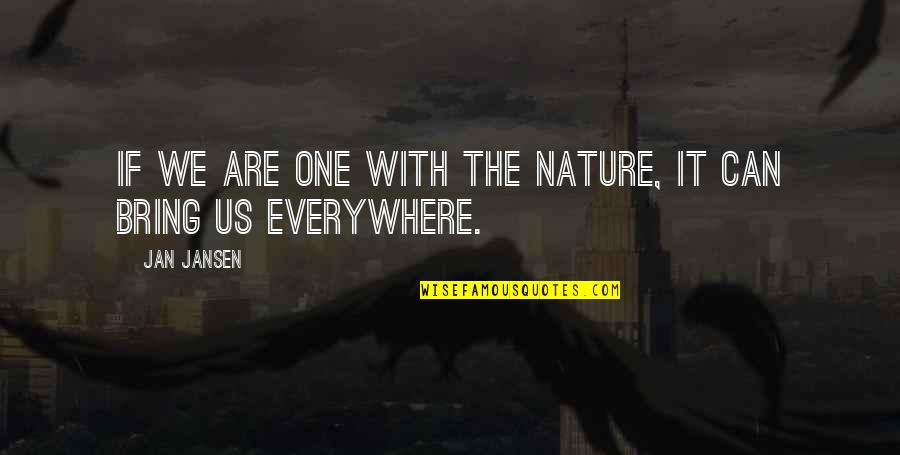 One With Nature Quotes By Jan Jansen: If we are one with the nature, it