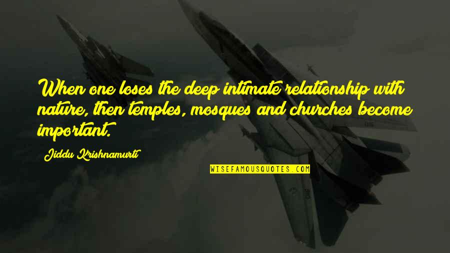 One With Nature Quotes By Jiddu Krishnamurti: When one loses the deep intimate relationship with