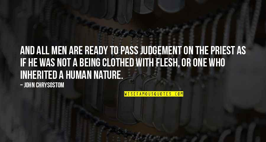 One With Nature Quotes By John Chrysostom: And all men are ready to pass judgement