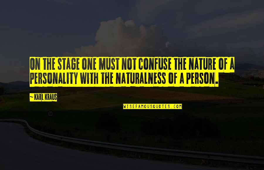 One With Nature Quotes By Karl Kraus: On the stage one must not confuse the