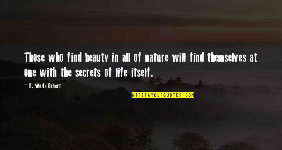 One With Nature Quotes By L. Wolfe Gilbert: Those who find beauty in all of nature