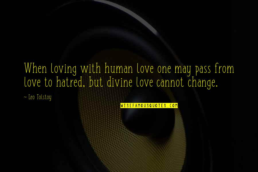 One With Nature Quotes By Leo Tolstoy: When loving with human love one may pass